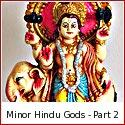 Upadevatas or Minor Deities of the Hindu Pantheon - Part 2