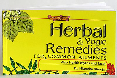Herbal and Yogic Remedies For Common Ailments Also Health Myths and Facts