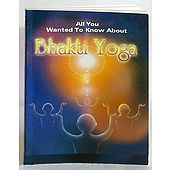 All You Wanted to Know About Bhakti Yoga