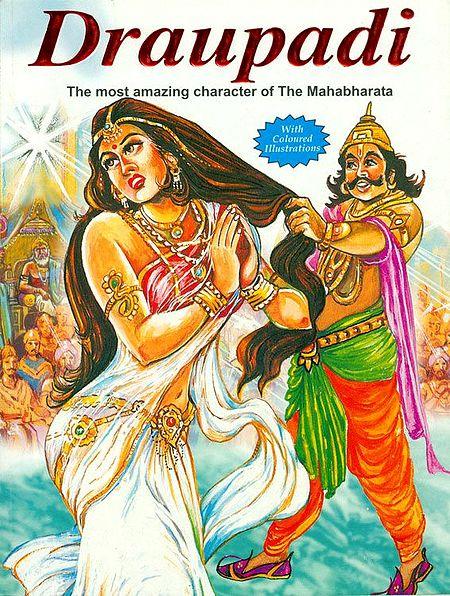 Draupadi - The Most Amazing Character of the Mahabharata