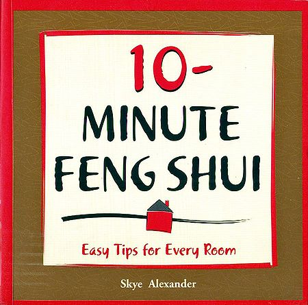 10 - Minute Feng Shui - Easy Tips for Every Room
