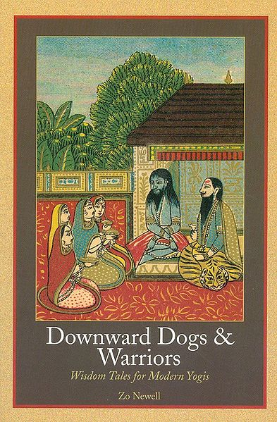 Downward Dogs and Warriors - Wisdom Tales for Modern Yogis