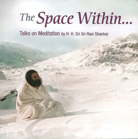 The Space Within... (Talks on Meditation by H. H Sri Sri Ravi Shankar)
