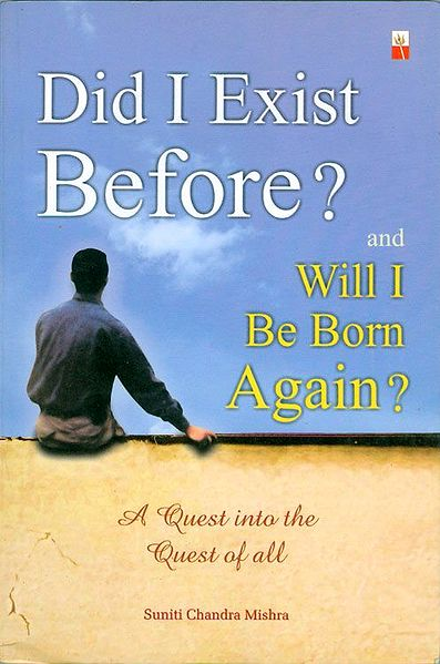 Did I Exist  Before? and Will I Be Born Again?