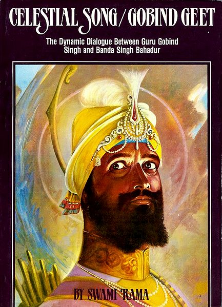 Celetial Song/Gobind Geet - The Dynamic Dialogue Between Guru Gobind Singh and Band Singh Bahadur