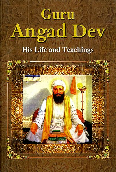 Guru Angad Dev - His Life and Teachings
