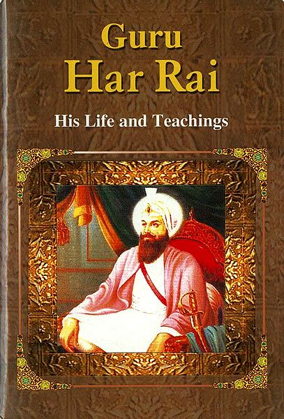 Guru Har Rai - His Life and Teachings