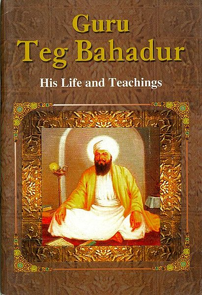 Guru Teg Bahadur - His Life and Teachings