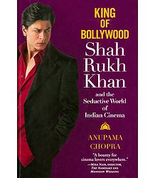 King of Bollywood Shah Rukh Khan and the Seductive World of Indian Cinema