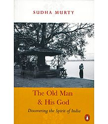 The Old Man and His God - Discovering the Spirit of India