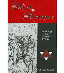 Shiva to Shankara - Decoding the Phallic Symbol
