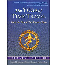 The Yoga of Time Travel - How the Mind Can Defeat Time