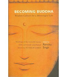 Becoming Buddha - Wisdom Culture for a Meaningful Life (Teachings of the Venerable Lamas, with a Previously Unpublished Lecture by Dalai Lama)