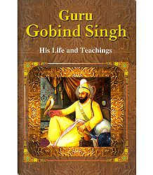 Guru Gobind Singh - His Life and Teachings - Book